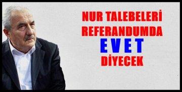 """NUR TALEBELERİ REFERANDUMDA """"EVET"""" DİYECEK"""