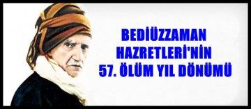BEDİÜZZAMAN HAZRETLERİ'Nİ VEFATININ 57. YILINDA RAHMETLE ANIYORUZ