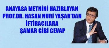 PROF.DR.HASAN NURİ YAŞAR'DAN REFERANDUM İFTİRACILARINA TOKAT GİBİ CEVAPLAR
