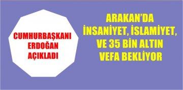 ARAKAN'A VEFA VE 35 BİN ALTIN