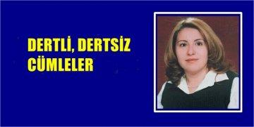 """GÖNÜL ALTUN YAZDI… """"DERTLİ – DERTSİZ CÜMLELER!"""""""