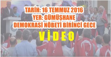 16 TEMMUZ 2016 GÜMÜŞHANE'DE DEMOKRASİ NÖBETİ BİRİNCİ GECE