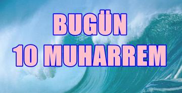BUGÜN HİCRİ 10 MUHARREM 1441