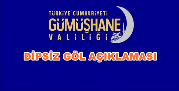 """GÜMÜŞHANE VALİLİĞİ'NİN """"DİPSİZ GÖL"""" AÇIKLAMASI"""