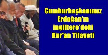 CUMHURBAŞKANIMIZ ERDOĞAN İNGİLTERE'DE  KUR'AN TİLAVET ETTİ