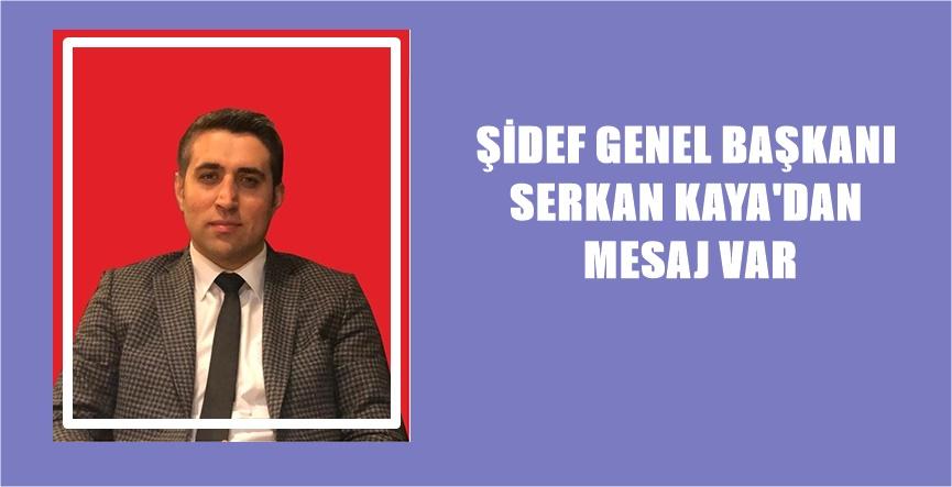 ŞİDEF GENEL BAŞKANI KAYA'DAN MESAJ VAR